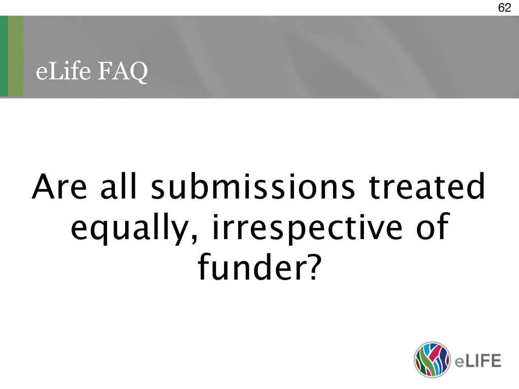 eLife FAQ 62 Are all submissions treated equall...