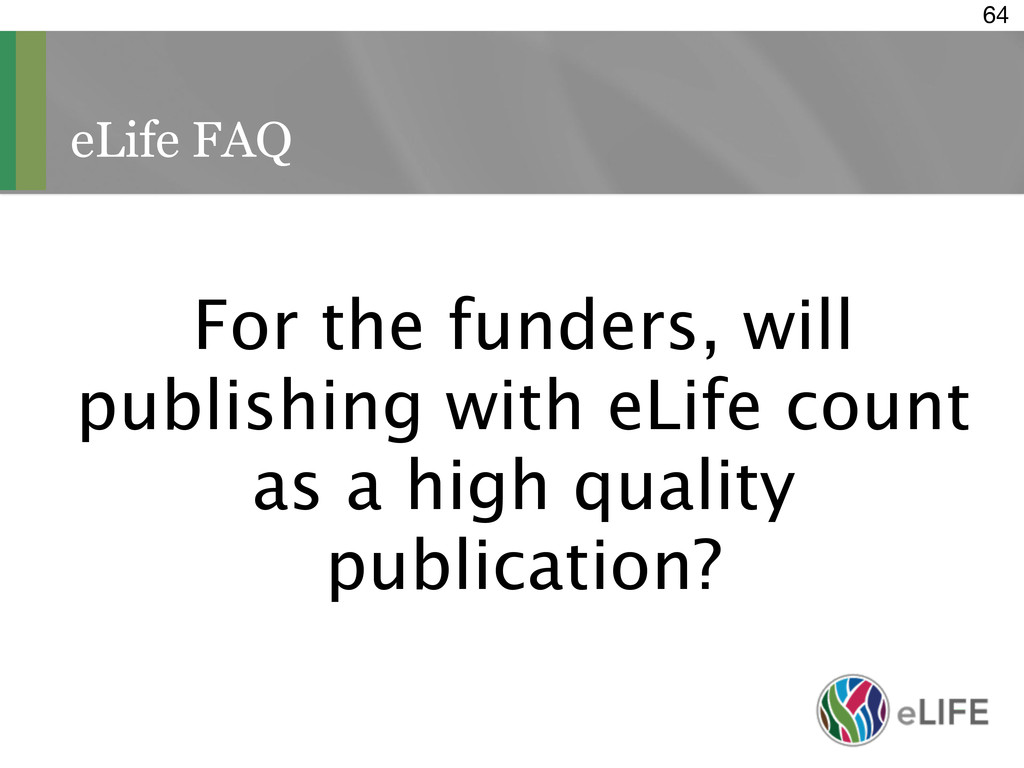 eLife FAQ 64 For the funders, will publishing w...