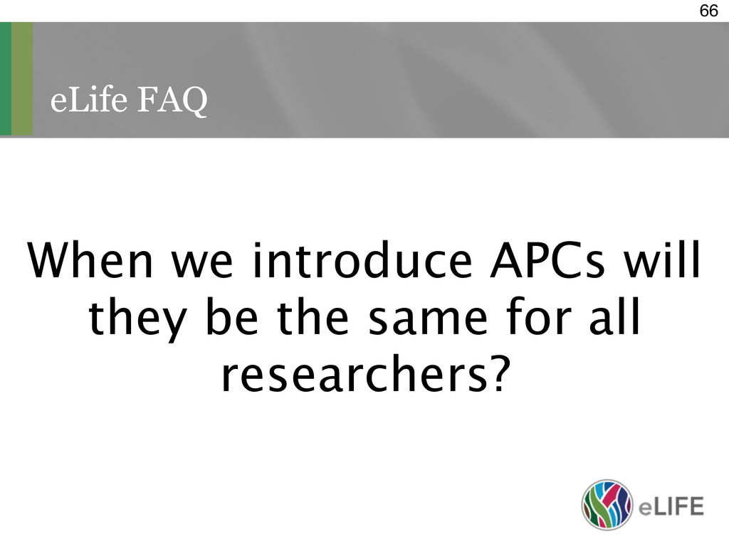 eLife FAQ 66 When we introduce APCs will they b...