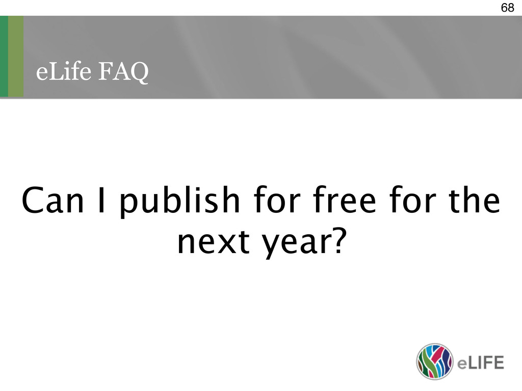 eLife FAQ 68 Can I publish for free for the nex...