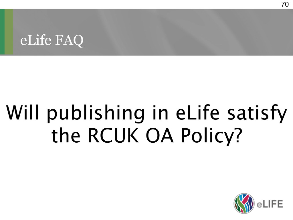 eLife FAQ 70 Will publishing in eLife satisfy t...