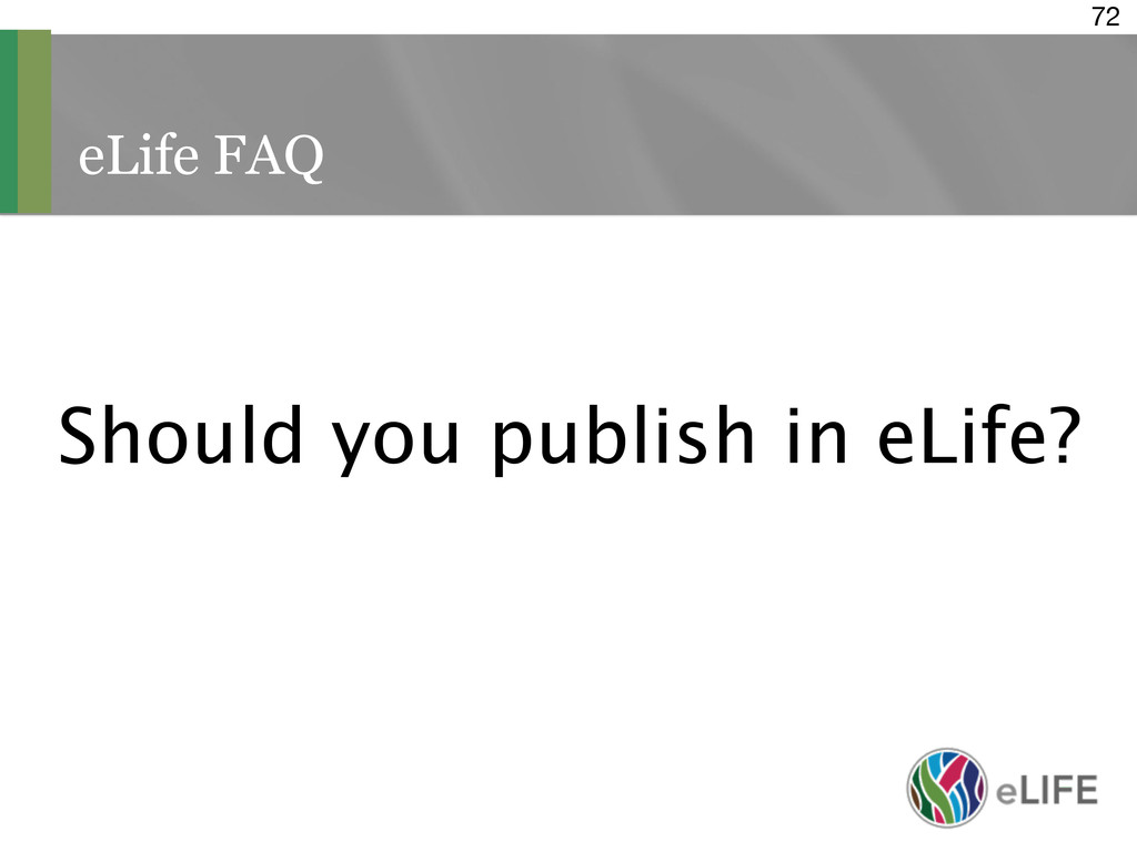 eLife FAQ 72 Should you publish in eLife?