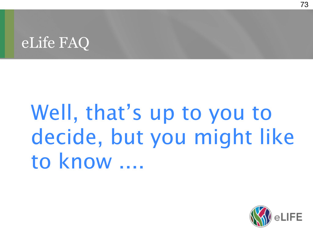 eLife FAQ 73 Well, that's up to you to decide, ...
