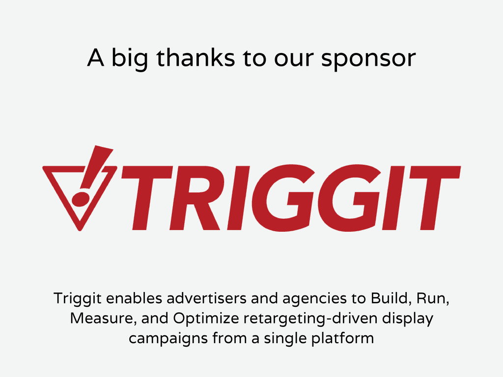 A big thanks to our sponsor Triggit enables adv...
