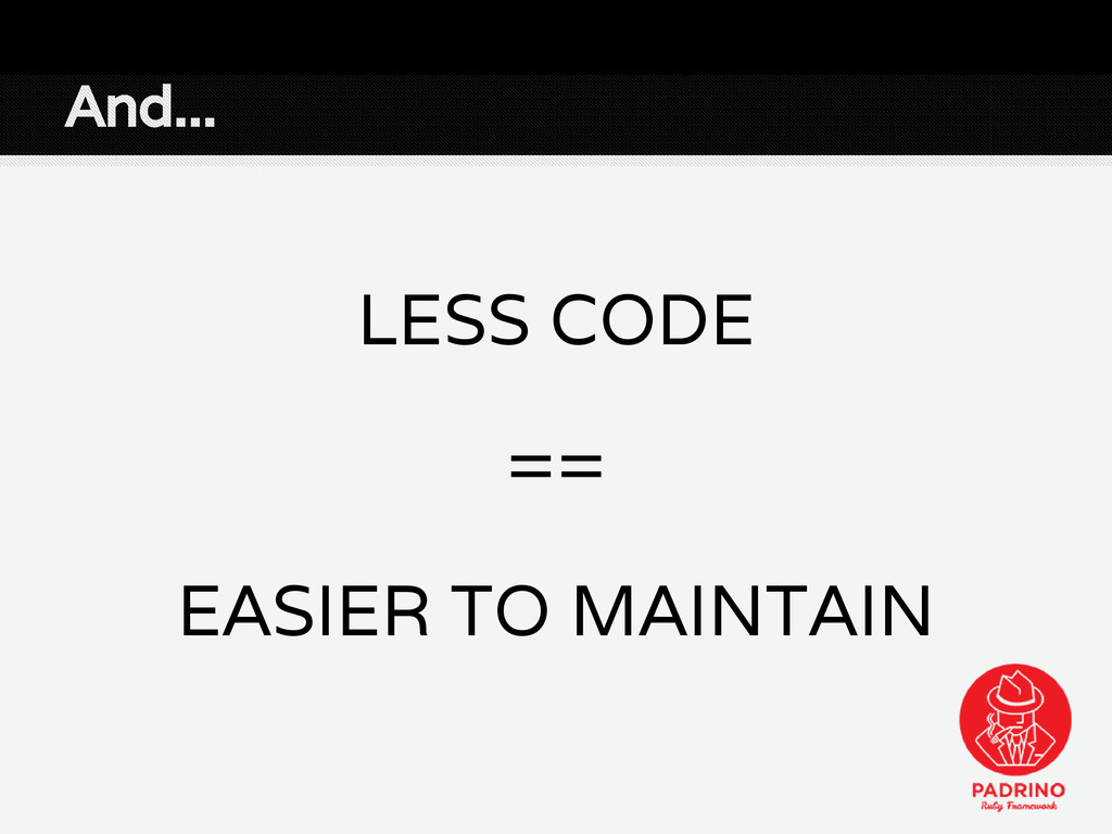 And... LESS CODE == EASIER TO MAINTAIN