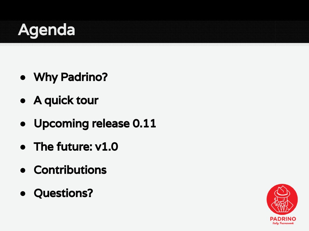 Agenda ● Why Padrino? ● A quick tour ● Upcoming...