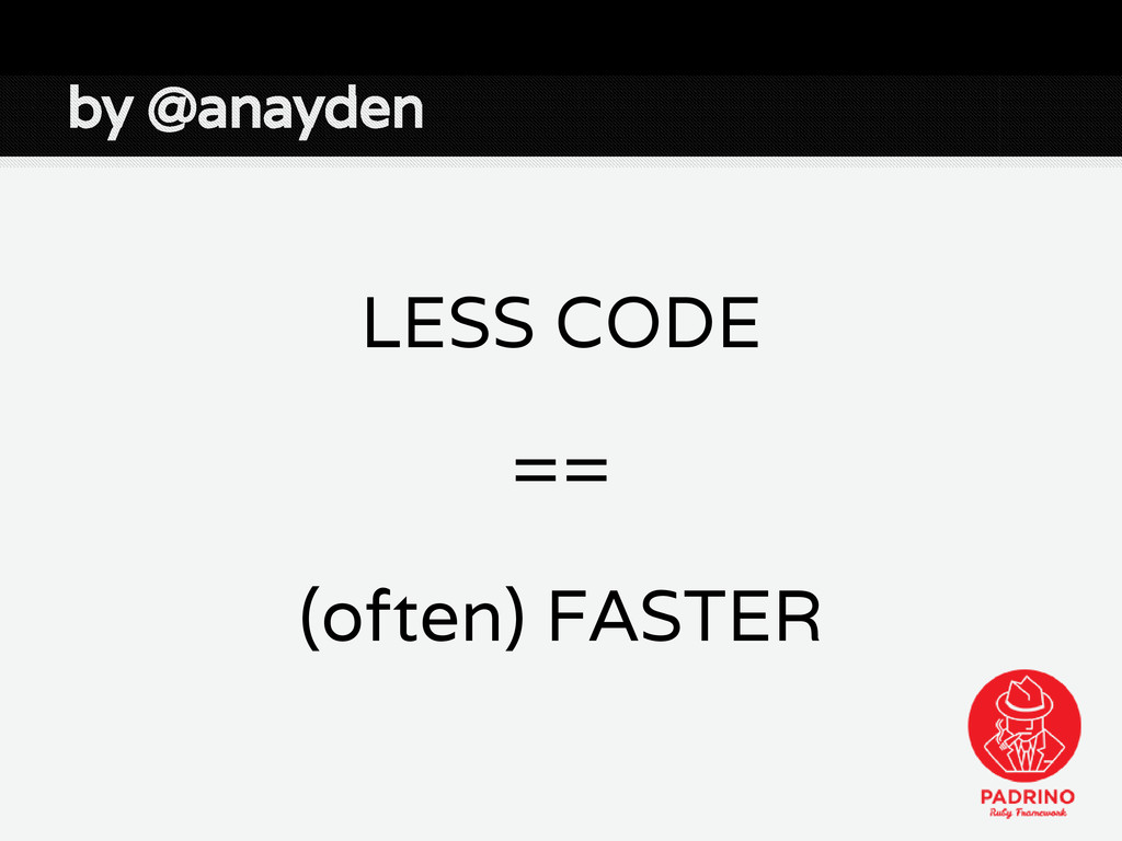 by @anayden LESS CODE == (often) FASTER