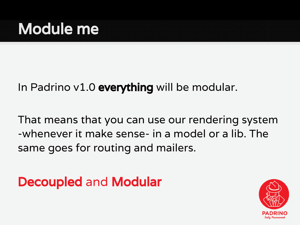 In Padrino v1.0 everything will be modular. Tha...