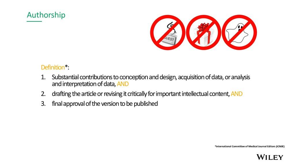 Authorship Definition*: 1. Substantial contribu...