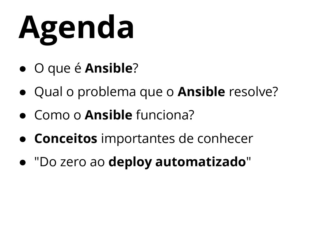 Agenda ● O que é Ansible? ● Qual o problema que...