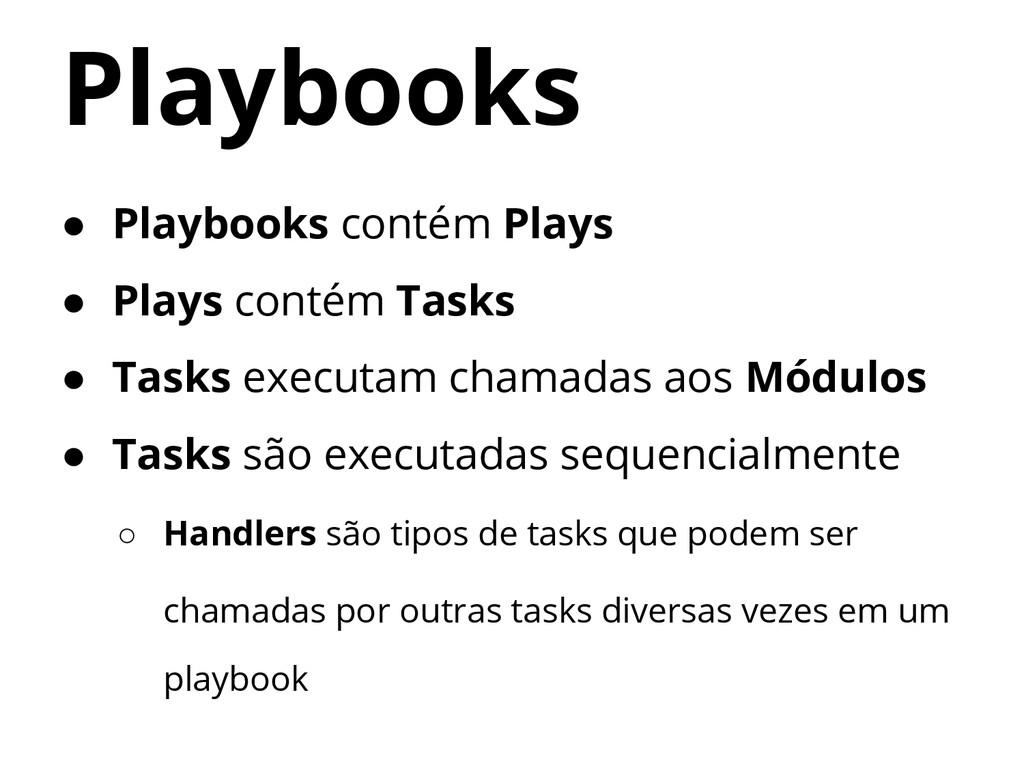 ● Playbooks contém Plays ● Plays contém Tasks ●...