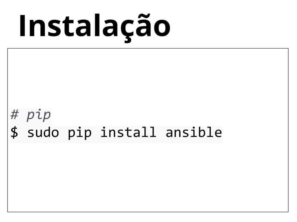 # pip $ sudo pip install ansible Instalação