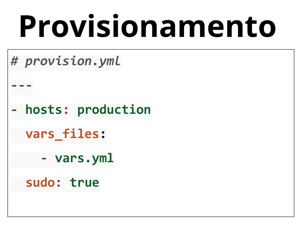 Provisionamento # provision.yml --- - hosts: pr...