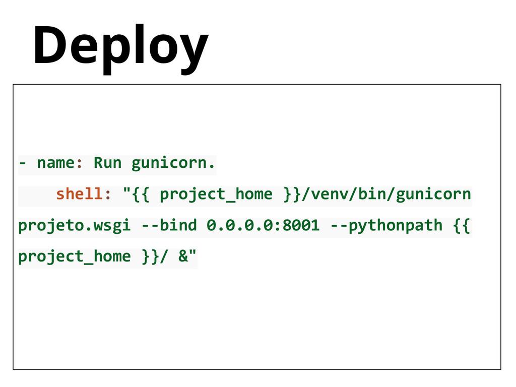 "Deploy - name: Run gunicorn. shell: ""{{ project..."
