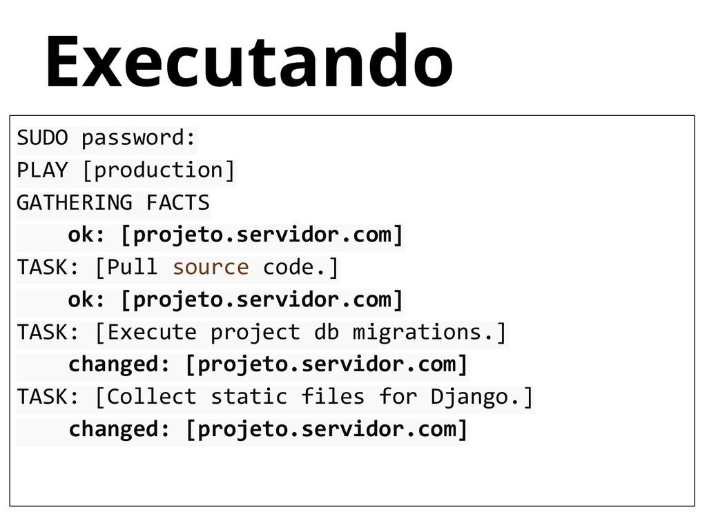 Executando SUDO password: PLAY [production] GAT...