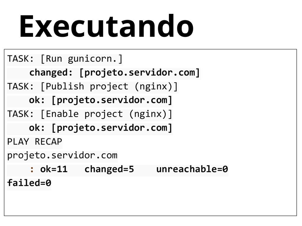 Executando TASK: [Run gunicorn.] changed: [proj...