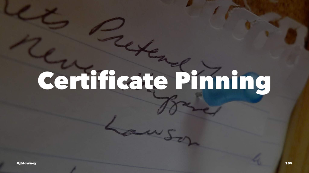 Certificate Pinning @jtdowney 105