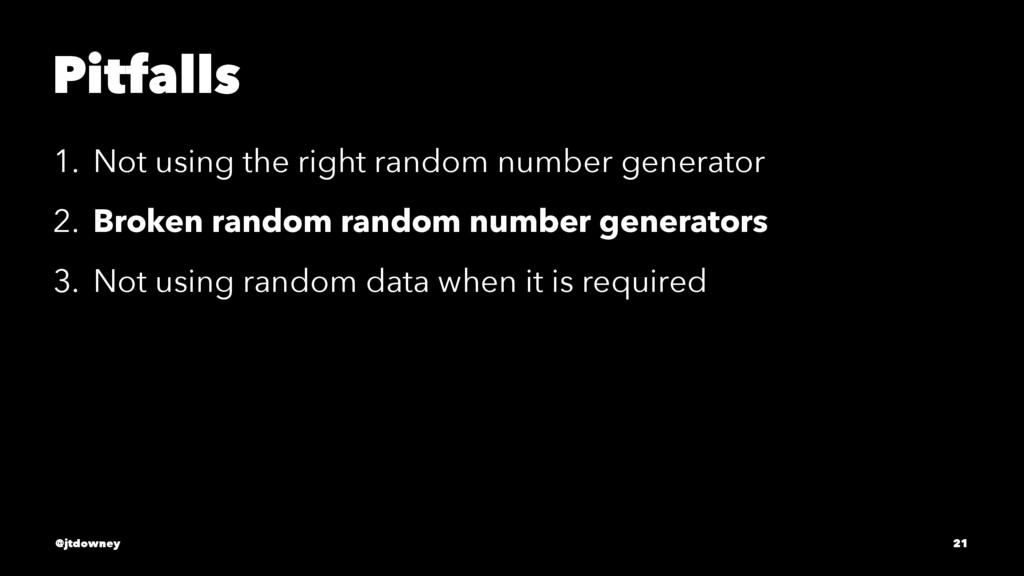 Pitfalls 1. Not using the right random number g...