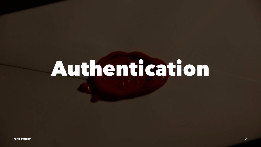 Authentication @jtdowney 7