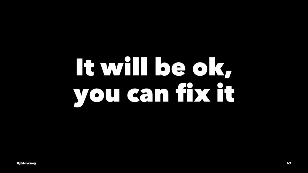 It will be ok, you can fix it @jtdowney 67