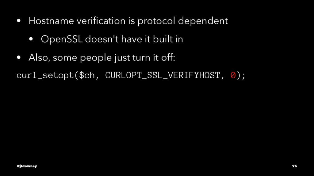 • Hostname verification is protocol dependent • ...