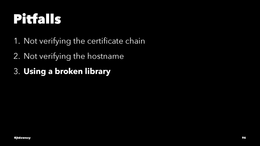 Pitfalls 1. Not verifying the certificate chain ...
