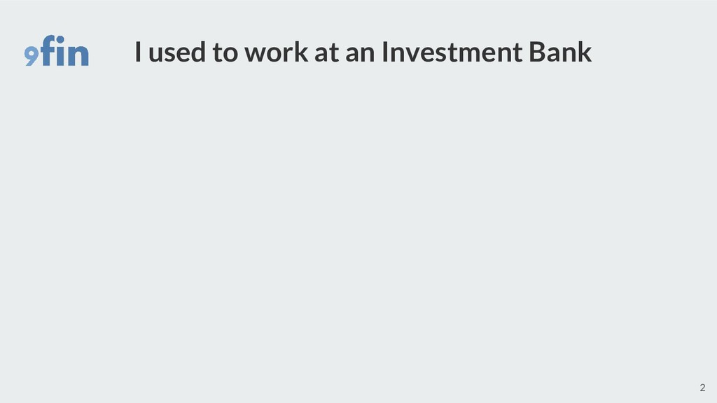 I used to work at an Investment Bank 2