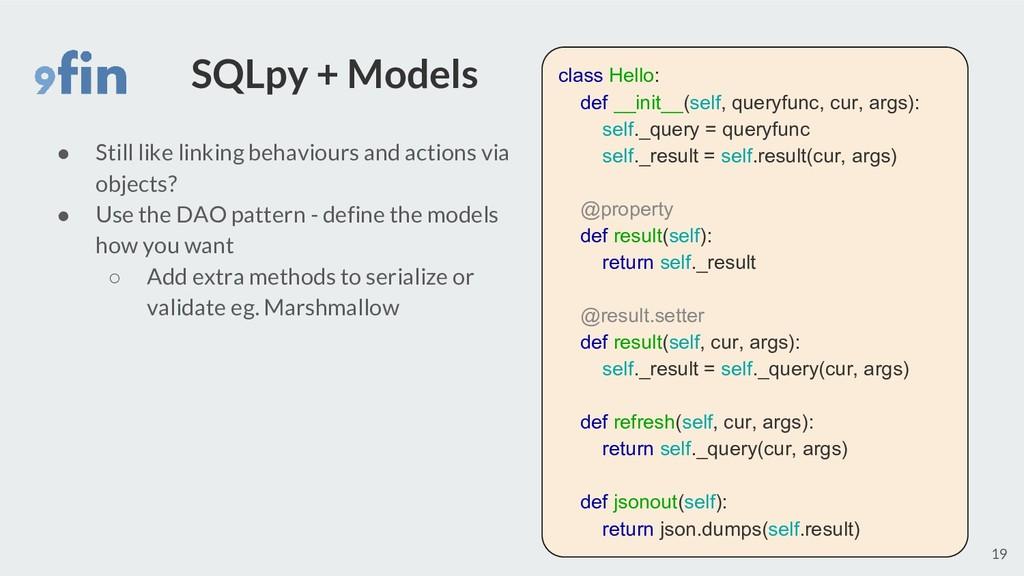 SQLpy + Models ● Still like linking behaviours ...
