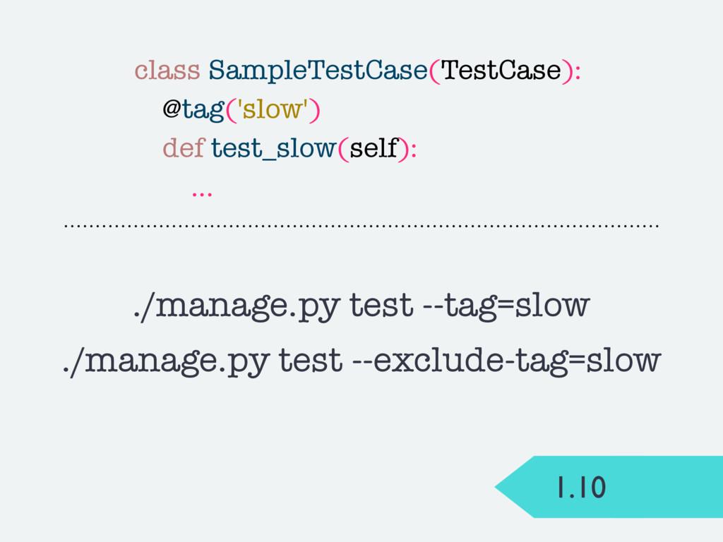 1.10 ./manage.py test --tag=slow ./manage.py te...