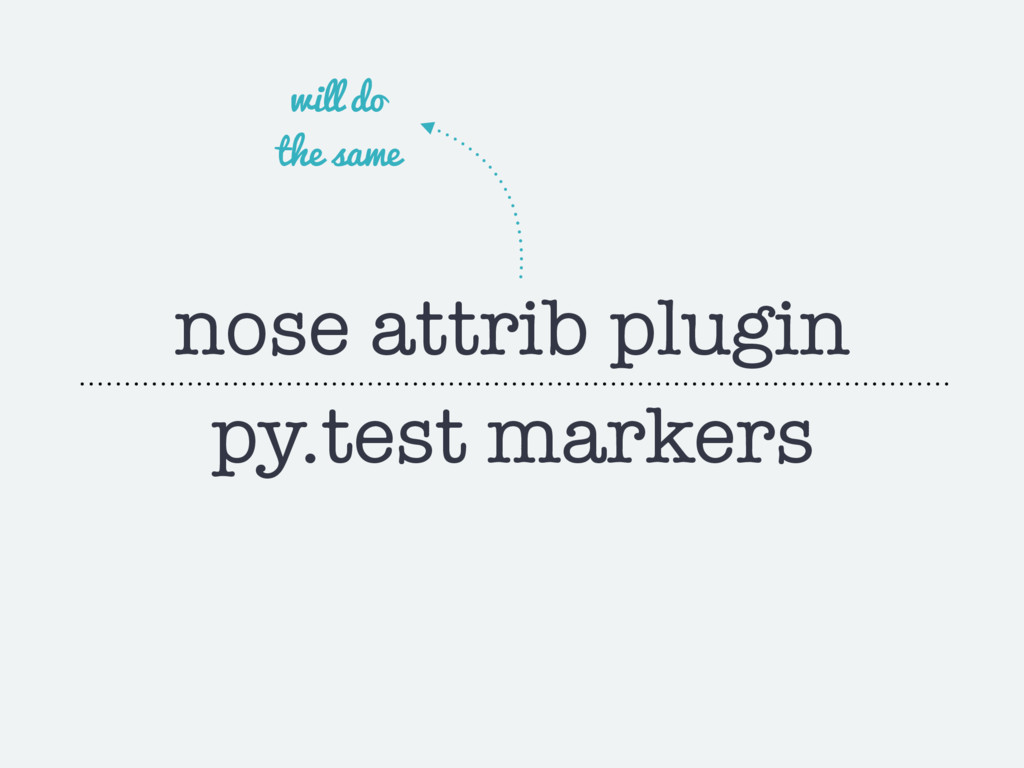 nose attrib plugin py.test markers will do the ...