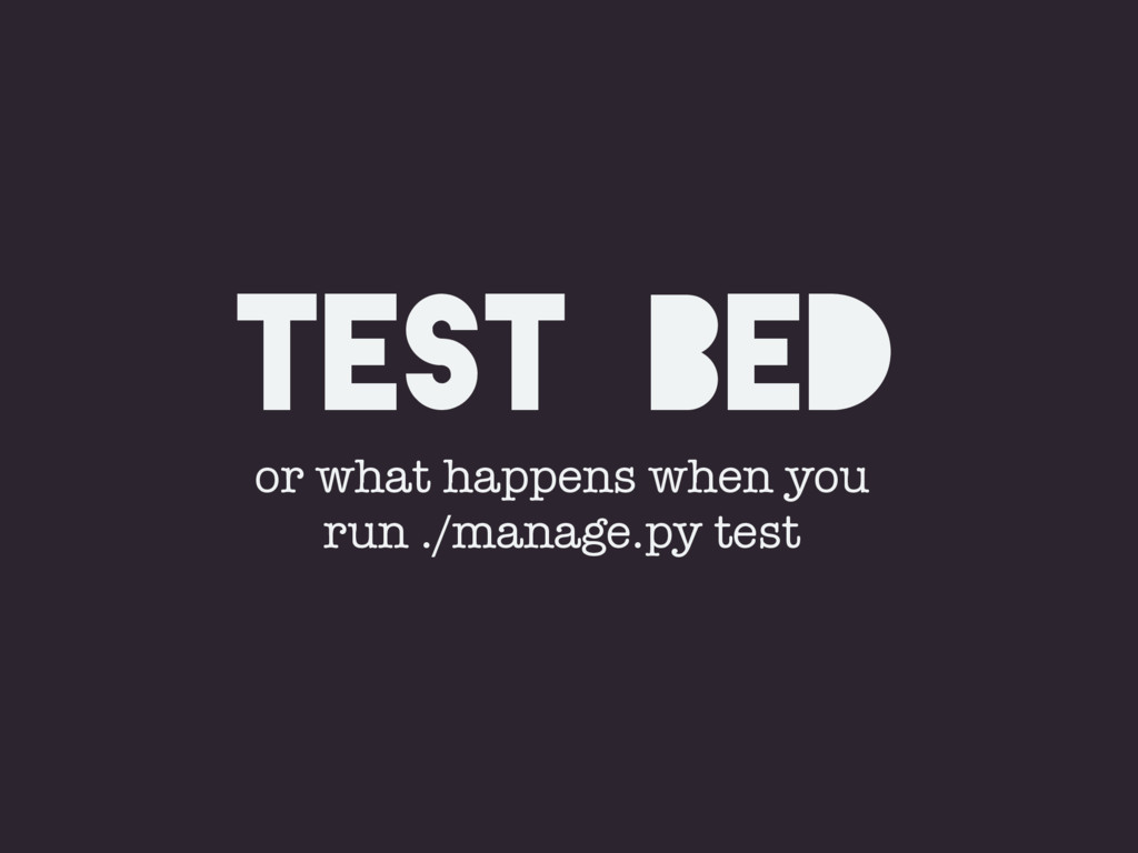 TEST bed or what happens when you run ./manage....