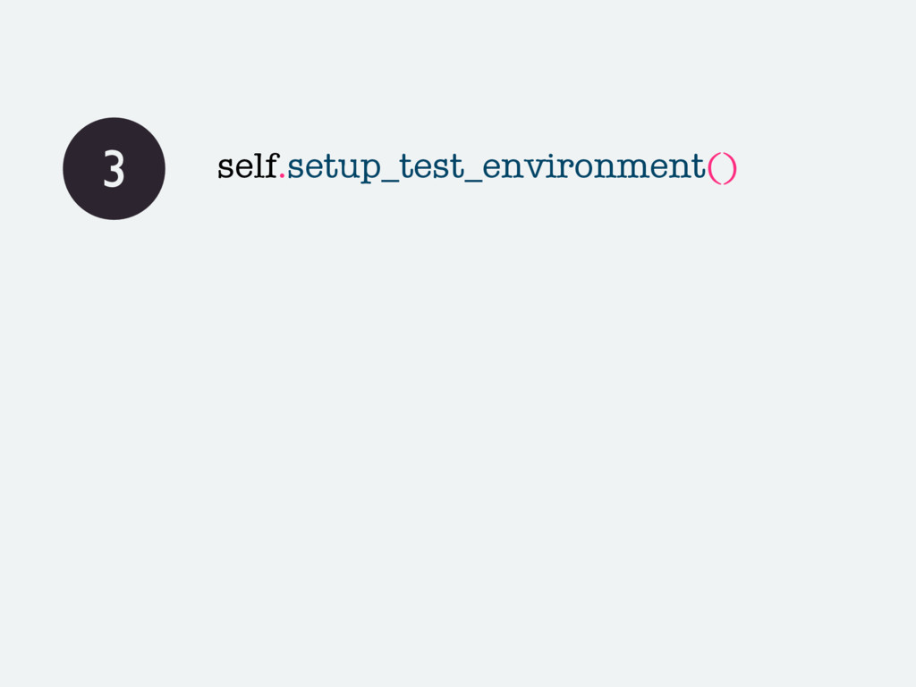 3 self.setup_test_environment()