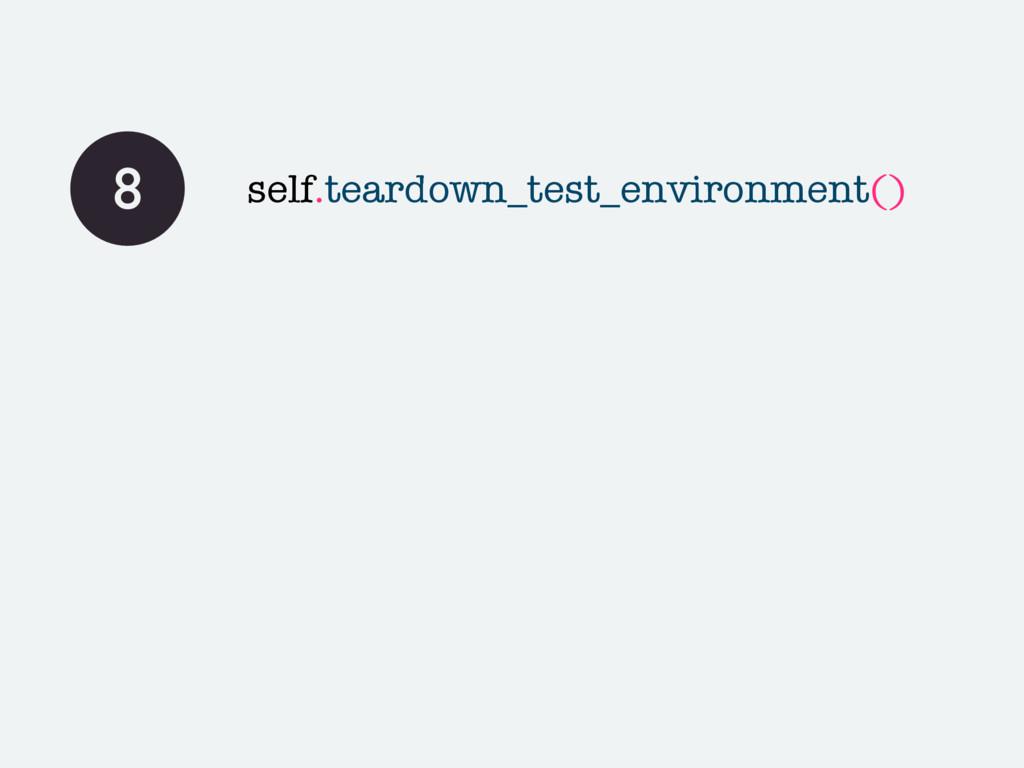 8 self.teardown_test_environment()