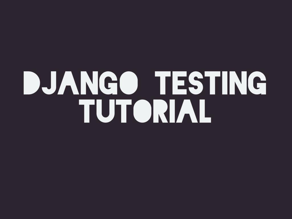django Testing tutorial