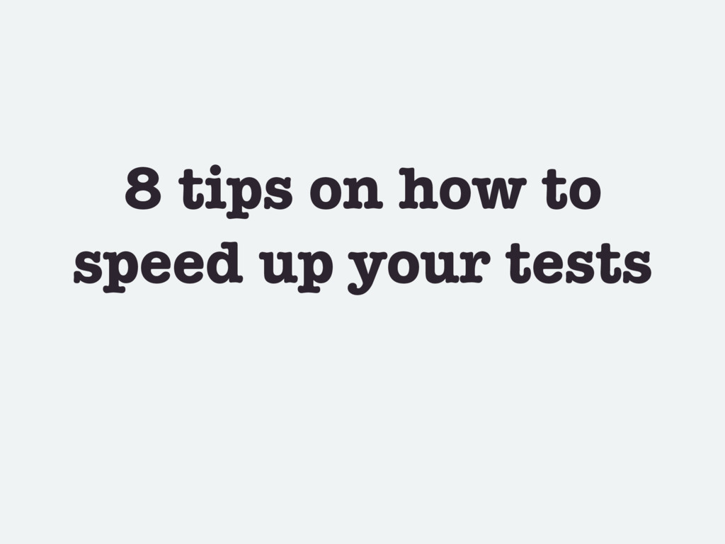 8 tips on how to speed up your tests