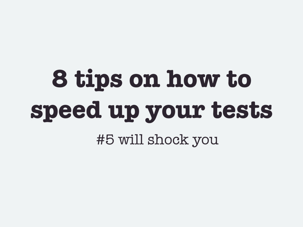 8 tips on how to speed up your tests #5 will sh...