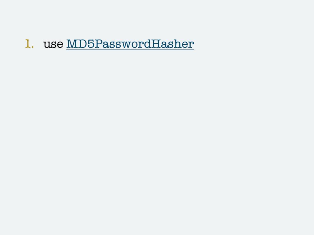 1. use MD5PasswordHasher