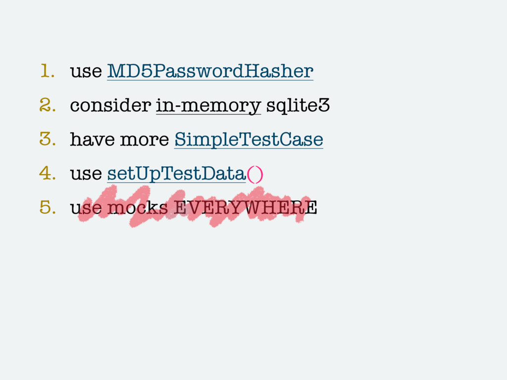 1. use MD5PasswordHasher 2. consider in-memory ...