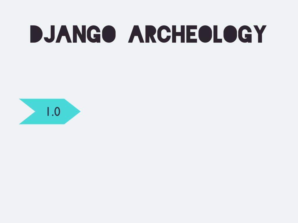 Django archeology 1.0