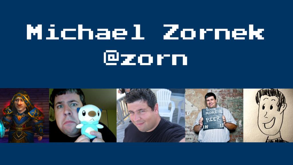 Michael Zornek @zorn