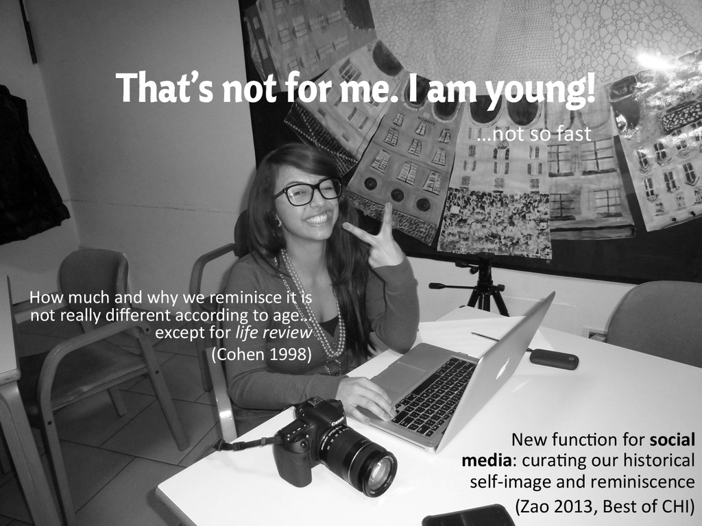 That's not for me. I am young! …not so fa...