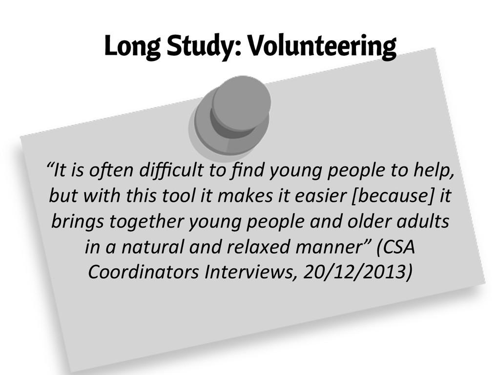 """Long Study: Volunteering   """"It is o\en..."""