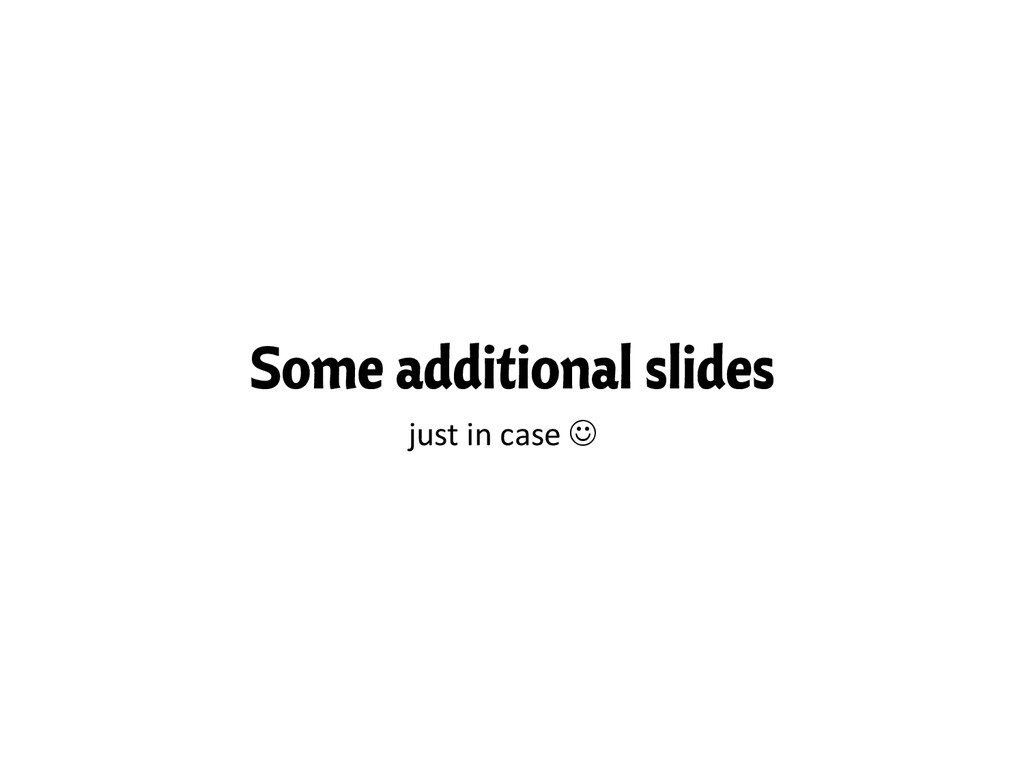 Some additional slides just in case J...