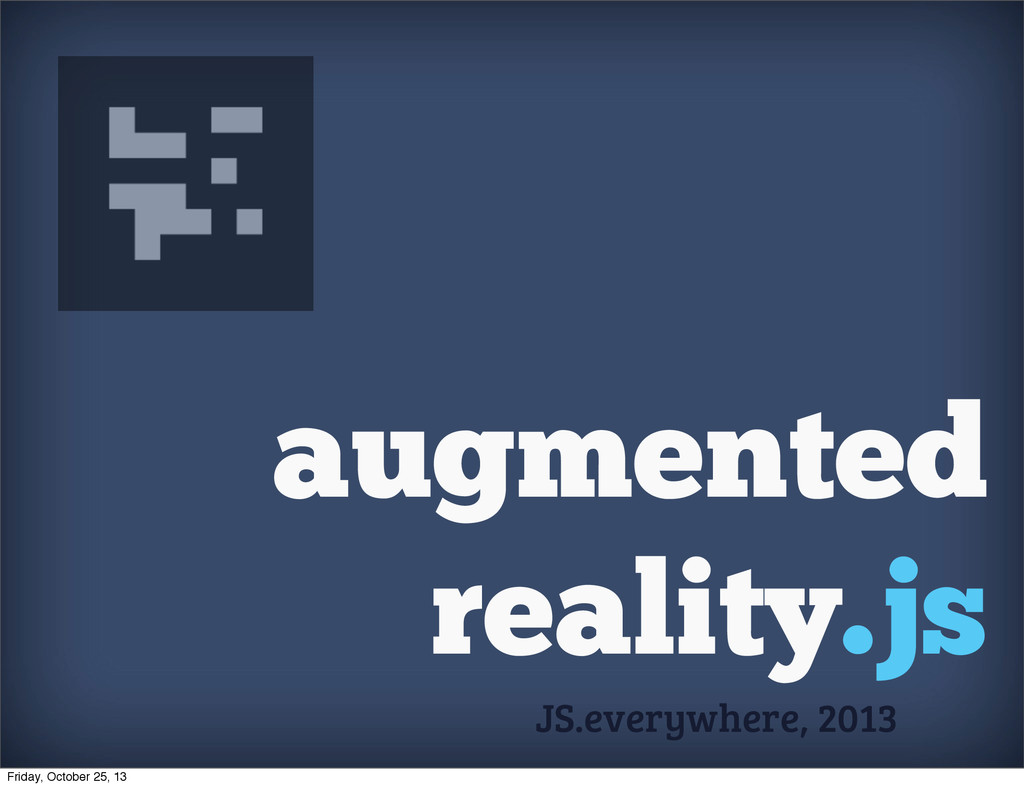 augmented reality.js JS.everywhere, 2013 Friday...