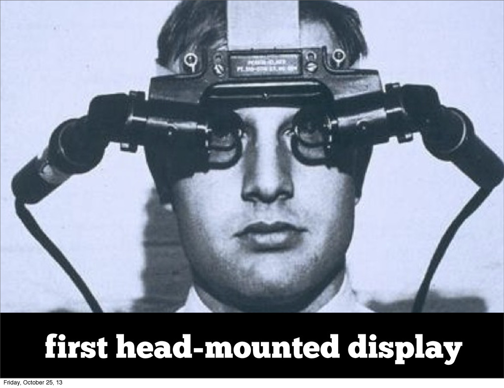 first head-mounted display Friday, October 25, ...