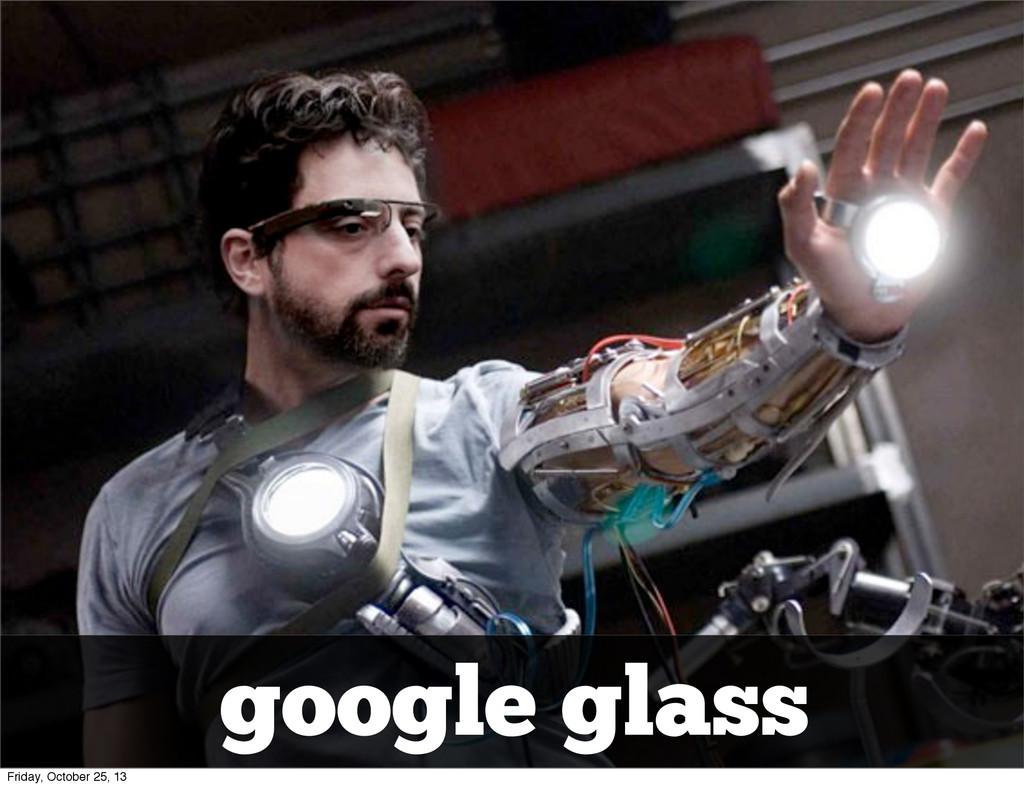 google glass Friday, October 25, 13