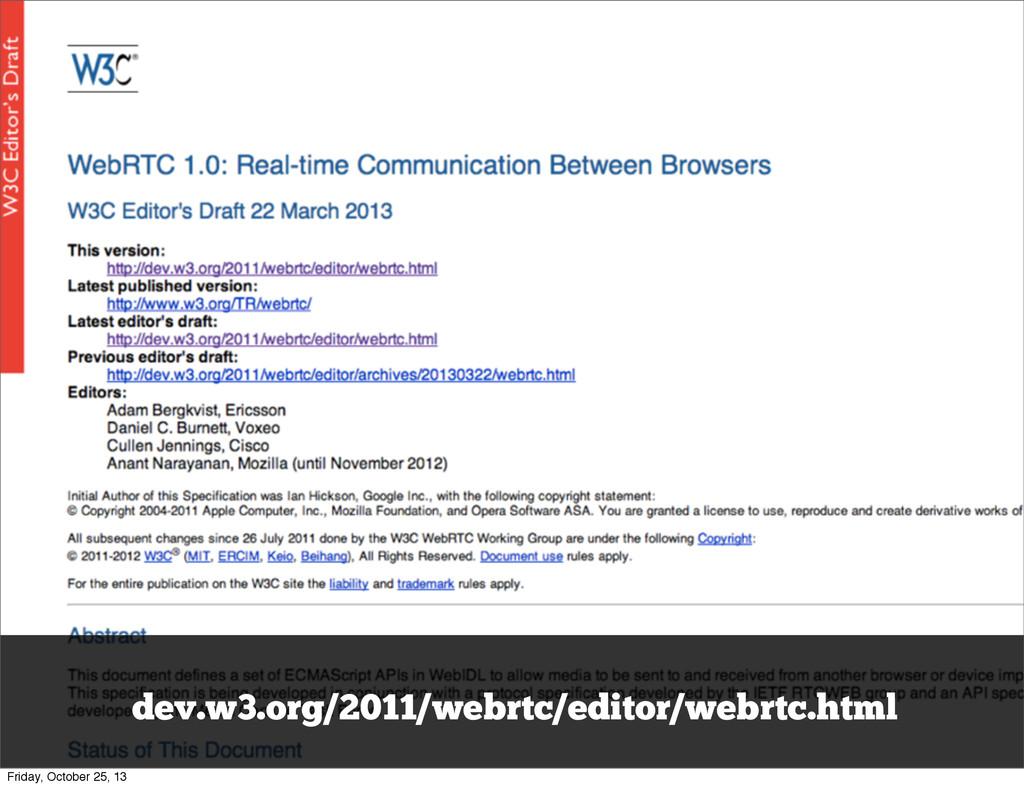dev.w3.org/2011/webrtc/editor/webrtc.html Frida...