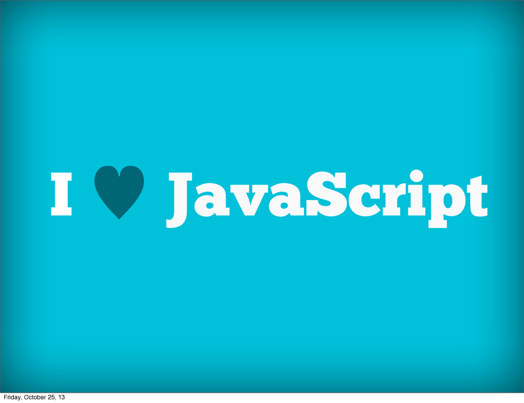 I — JavaScript Friday, October 25, 13