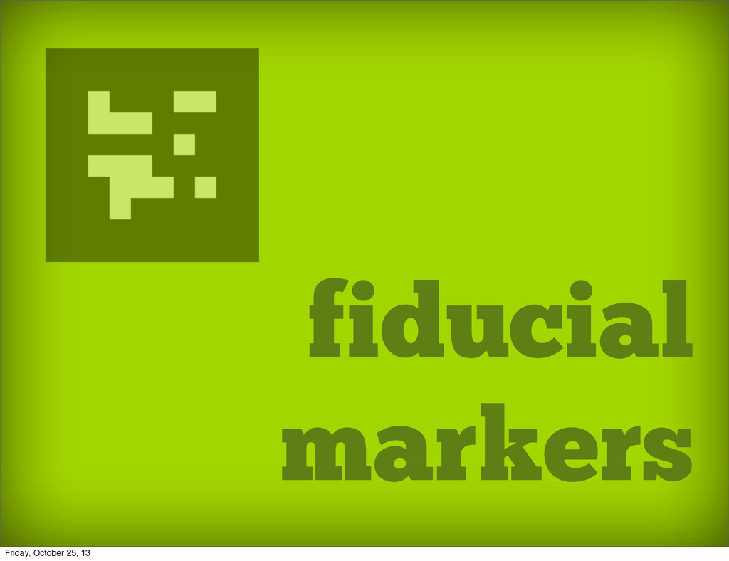 fiducial markers Friday, October 25, 13